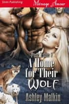 A Home for Their Wolf ebook by Ashley Malkin