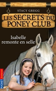 Les secrets du Poney Club tome 1 - Isabelle remonte en selle ebook by Stacy GREGG