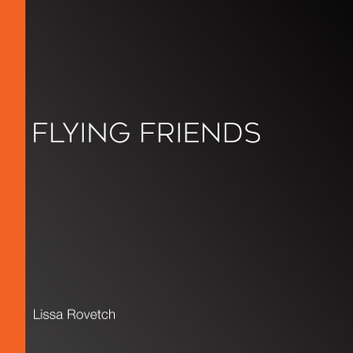 Flying Friends audiobook by Lissa Rovetch