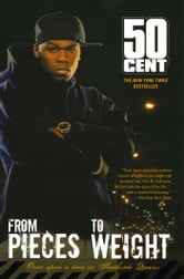 From Pieces to Weight - Once Upon a Time in Southside Queens ebook by 50 Cent