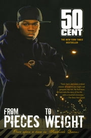 From Pieces to Weight - Once Upon a Time in Southside Queens ebook by 50 Cent,Kris Ex