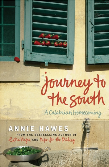 Journey to the South - A Calabrian Homecoming ebook by Annie Hawes
