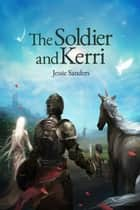 The Soldier and Kerri - Tales from Pocatello, #1 ebook by Jessie Sanders