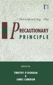 Interpreting the Precautionary Principle ebook by Timothy O'Riordan,James Cameron