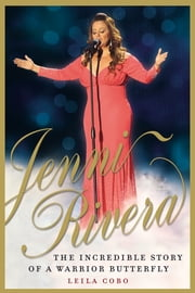 Jenni Rivera - The Incredible Story of a Warrior Butterfly ebook by Leila Cobo