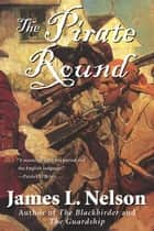 The Pirate Round ebook by James L. Nelson