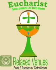 Eucharist: Sacrament of Initiation ebook by Relaxed Venues