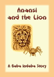 Anansi and the Lion - A Baba Indaba Story ebook by Unknown