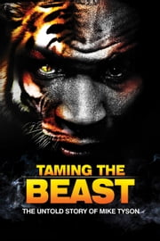 Taming the Beast - The Untold Story of Mike Tyson ebook by Rory Holloway,Eric Wilson
