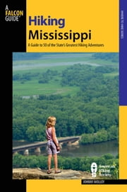 Hiking Mississippi - A Guide to 50 of the State's Greatest Hiking Adventures ebook by Johnny Molloy