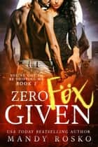 Zero Fox Given - You've Got To Be Shifting Me, #1 ebook by Mandy Rosko