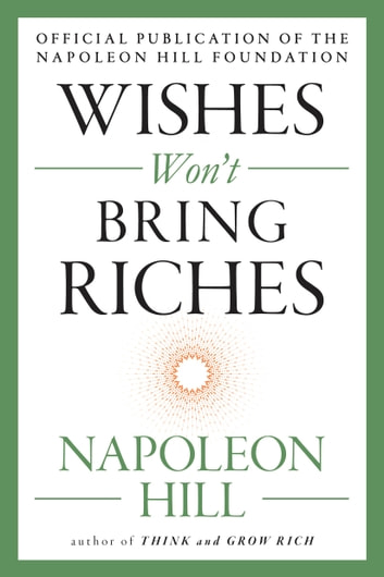 Wishes Won't Bring Riches eBook by Napoleon Hill