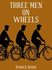 Three Men On Wheels ebook by Jerome K. Jerome