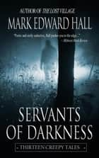 Servants of Darkness (Thirteen Creepy Tales) ebook by Mark Edward Hall