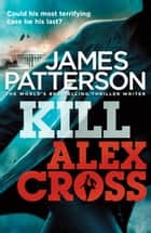 Kill Alex Cross - (Alex Cross 18) ebook by James Patterson