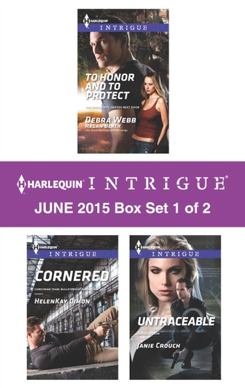 Harlequin Intrigue June 2015 - Box Set 1 of 2 - To Honor and To Protect\Cornered\Untraceable ebook by HelenKay Dimon,Janie Crouch
