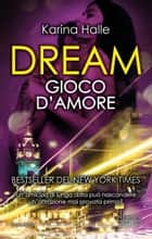 Dream. Gioco d'amore eBook by Karina Halle