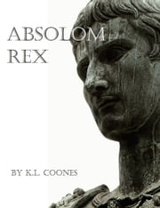 Absolom Rex ebook by K.L. Coones