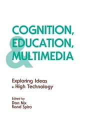 Cognition, Education, and Multimedia - Exploring Ideas in High Technology ebook by Rand J. Spiro,Don Nix,Rand J. Spiro,Don Nix,Don Nix,Rand Spiro