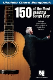 150 of the Most Beautiful Songs Ever - Ukulele Chord Songbook ebook by Hal Leonard Corp.