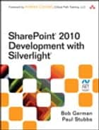 SharePoint 2010 Development with Silverlight ebook by Bob German,Paul Stubbs