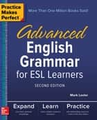 Practice Makes Perfect: Advanced English Grammar for ESL Learners, Second Edition ebook by Mark Lester
