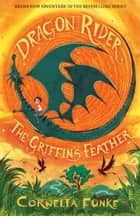 Dragon Rider 2: The Griffin's Feather ebook by Cornelia Funke