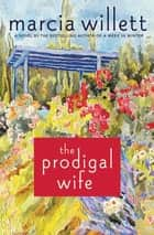 The Prodigal Wife - A Novel ebook by Marcia Willett