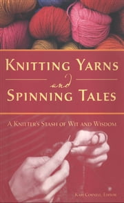 Knitting Yarns and Spinning Tales - A Knitter's Stash of Wit and Wisdom ebook by Voyageur Press,Kari Cornell