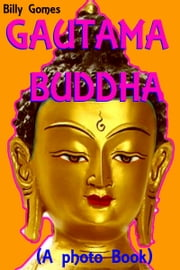 Gautama Buddha (A photo Book) ebook by Billy Gomes