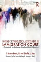 Forensic Psychological Assessment in Immigration Court - A Guidebook for Evidence-Based and Ethical Practice ebook by Barton F. Evans, III, Giselle A. Hass
