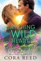 Catching Her Wild Heart ebook by Cora Reed