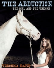 The Girl and the Unicorn: Book 2: The Abduction ebook by Veronica Bates