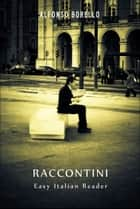 Raccontini: Easy Italian Reader ebook by Alfonso Borello