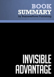 Summary: Invisible Advantage - Jonathan Low and Pam Kalafut ebook by BusinessNews Publishing