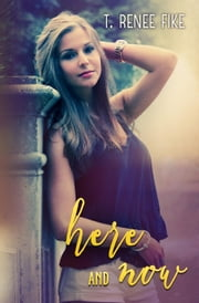 Here and Now ebook by T. Renee Fike