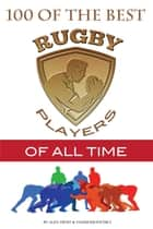 100 of the Best Rugby Players of All Time ebook by alex trostanetskiy