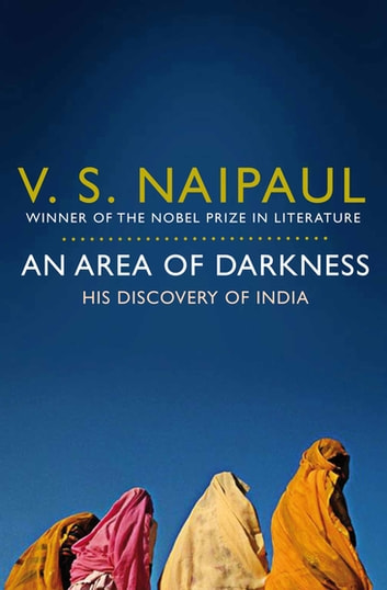 An Area of Darkness - His Discovery of India ebook by V S Naipaul