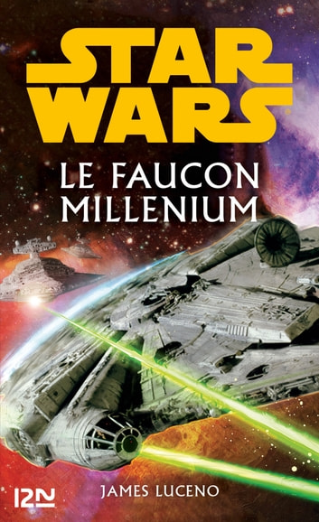 Star Wars - Le Faucon Millenium ebook by James LUCENO