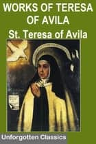 THE WORKS OF SAINT TERESA OF AVILA ebook by SAINT TERESA OF AVILA