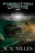 Racing the Orast Belt - Starfire Angels: Forgotten Worlds, #8 ebook by M. A. Nilles, Melanie Nilles