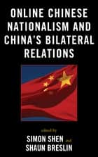 Online Chinese Nationalism and China's Bilateral Relations ebook by Simon Shen, Shaun Breslin, Winnie King,...