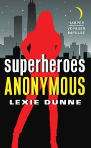 Superheroes Anonymous ebook by Lexie Dunne