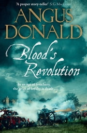 Blood's Revolution - Would you fight for your king - or fight for your friends? ebook by Angus Donald