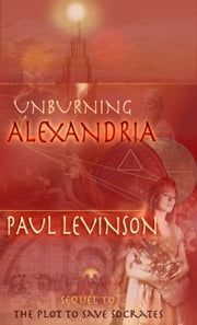 Unburning Alexandria ebook by Paul Levinson