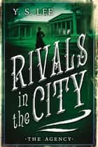 The Agency: Rivals in the City ebook by Y. S.  Lee