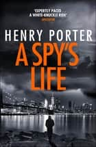 A Spy's Life - A pulse-racing spy thriller of relentless intrigue and mistrust ebook by