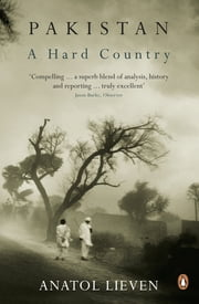 Pakistan: A Hard Country - A Hard Country ebook by Anatol Lieven