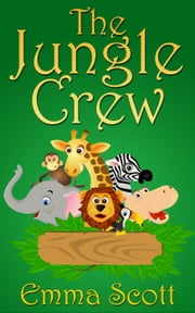 The Jungle Crew - Bedtime Stories for Children, Bedtime Stories for Kids, Children's Books Ages 3 - 5 ebook by Emma Scott
