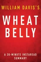 Wheat Belly by William Davis MD - A 30-minute Summary ebook by Instaread Summaries